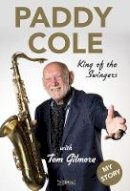 Cole, Paddy - Paddy Cole: King of the Swingers - 9781788492218 - 9781788492218