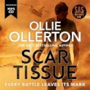 Mace, Colin - Scar Tissue: The Debut Thriller from the No.1 Bestselling Author and Star of SAS: Who Dares Wins - 9781788704083 - V9781788704083