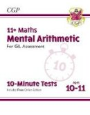 CGP Books, CGP Books (editor) - New 11+ GL 10-Minute Tests: Maths Mental Arithmetic - Ages 10-11 (With Online Edition) - 9781789082067 - V9781789082067