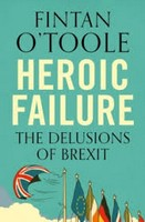 O'Toole, Fintan - Heroic Failure: Brexit and the Politics of Pain - 9781789540987 - V9781789540987