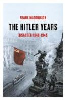 Frank McDonough - The Hitler Years ~ Disaster 1940-1945: Disaster 1940-45 - 9781789542806 - 9781789542806