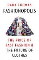 Thomas, Dana - Fashionopolis: The Price of Fast Fashion – and the Future of Clothes - 9781789546071 - 9781789546071