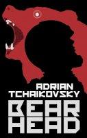 Tchaikovsky, Adrian - Bear Head - 9781800241558 - 9781800241558