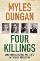 Dungan, Myles - Four Killings: Land Hunger, Murder and A Family in the Irish Revolution - 9781800244849 - 9781800244849