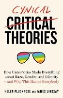 Pluckrose, Helen, Lindsay, James - Cynical Theories: How Universities Made Everything about Race, Gender, and Identity - And Why this Harms Everybody - 9781800750043 - 9781800750043