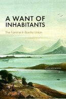 Geraldine Powell - A Want of Inhabitants: The Famine in Bantry Union - 9781838041649 - 9781838041649