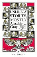 Gray, Alasdair - Unlikely Stories, Mostly (Canons) - 9781838852733 - 9781838852733
