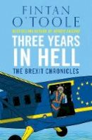 Fintan O'Toole - Three Years in Hell: The Brexit Chronicles - 9781838935207 - 9781838935207