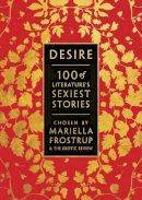 Mariella Frostrup - Desire: 100 of Literature's Sexiest Stories - 9781838939038 - 9781838939038
