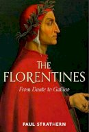 STRATHERN PAUL - The Florentines: From Dante to Galileo -  - 9781838953850