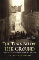 Henderson, Jan-Andrew - The Town Below the Ground - 9781840182316 - V9781840182316