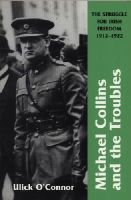 O'Connor, Ulick - Michael Collins and the Troubles:  The Struggle for Irish Freedom 1912-1922 - 9781840184273 - KSG0014799