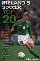 Colm Keane - Ireland's Soccer Top 20 - 9781840185782 - KLN0017927