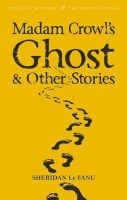 Sheridan Le Fanu - Madam Crowls Ghost & Other Stories - 9781840220674 - KTJ0008761
