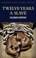 Northup, Solomon, Douglass, Frederick - Twelve Years a Slave: Including; Narrative of the Life of Frederick Douglass (Wordsworth Classics of World Literature) - 9781840225877 - 9781840225877