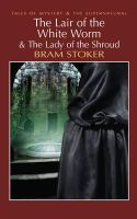 Stoker, Bram - The Lair of the White Worm (with The Lady of the Shroud) (Mystery & Supernatural) - 9781840226454 - 9781840226454