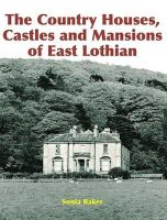 Baker, Sonia - The Country Houses, Castles and Mansions of East Lothian - 9781840334579 - V9781840334579