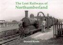 Bernard Byrom - Lost Railways of Northumberland - 9781840335187 - V9781840335187
