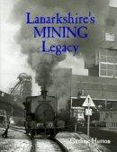 Hutton, Guthrie - Lanarkshire's Mining Legacy - 9781840336061 - V9781840336061