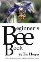 Hooper, Ted, Bruyn, Clive De, Thomas, Margaret - The Beginner's Bee Book - 9781840336214 - V9781840336214