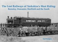 Burgess, Neil - The Lost Railways of Yorkshire's West Riding: Barnsley, Doncaster, Sheffield and the South - 9781840336566 - V9781840336566