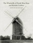 Cumming, Rob - The Windmills of North West Kent and Kentish London: (And the Men Who Built Them) - 9781840336634 - V9781840336634