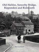 Sunderland, Phil - Old Halifax, Sowerby Bridge, Ripponden and Rishworth - 9781840336696 - V9781840336696