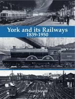 Chrystal, Paul - York and its Railways - 1839-1950 - 9781840337082 - V9781840337082