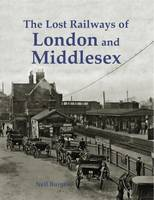 Burgess, Neil - The Lost Railways of London and Middlesex - 9781840337402 - V9781840337402