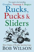Bob Wilson - Rucks, Pucks and Sliders: More Origins of Peculiar Sporting Lingo - 9781840468250 - KNW0009802