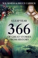 Marsh, W.B., Carrick, Bruce - 366: A Leap Year of Great Stories from History - 9781840468274 - KTG0010171
