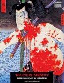 Tsukioka Yoshitoshi - The Eye Of Atrocity: Superviolent Art by Yoshitoshi (Ukiyo-e Master Series) - 9781840683318 - V9781840683318