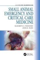 Rozanski, Elizabeth A.; Rush, John E. - Small Animal Emergency and Critical Care Medicine - 9781840761856 - V9781840761856
