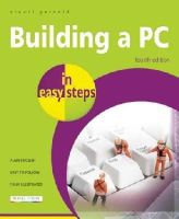 Yarnold, Stuart - Building a PC in Easy Steps: Covers Windows 8 - 9781840786019 - V9781840786019