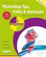 Shufflebotham, Robert - Photoshop Tips, Tricks & Shortcuts in easy steps: Covers all versions of Photoshop CC - 9781840787399 - V9781840787399