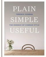 Conran, Sir Terence - Plain Simple Useful: The Essence of Conran Style - 9781840916553 - V9781840916553