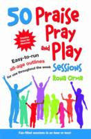 Orme, Rona - 50 Praise, Pray and Play Sessions: Easy-to-Run All-Age Outlines for Use Throughout the Week - 9781841016627 - V9781841016627