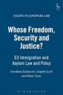 Toner, Helen, Guild, Elspeth, Baldacinni, Anneliese - Whose Freedom, Security and Justice?: EU Immigration and Asylum Law and Policy (Essays in European Law) - 9781841136844 - V9781841136844
