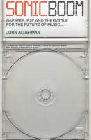 John Alderman - Sonic Boom: Napster, P2P and the Battle for the Future of Music - 9781841155135 - KNW0007923