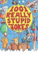 Phillips, Mike - 1001 Really Stupid Jokes (Joke Book) - 9781841191522 - KOC0007476