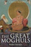 Bamber GASCOIGNE - Brief History of the Great Moghuls - 9781841195339 - KTG0016644