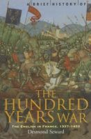 Seward, Desmond - A Brief History of the Hundred Years War - 9781841196787 - V9781841196787