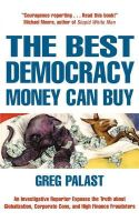 Tobin, Greg - The Best Democracy Money Can Buy: An Investigative Reporter Exposes the Truth About Globalization, Corporate Cons and High Finance Fraudsters - 9781841197142 - KRA0002300
