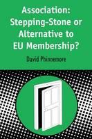 Phinnemore, David - Association: Stepping-Stone or Alternative to EU Membership? (Contemporary European Studies) - 9781841270005 - KRF0011758