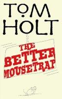 Holt, Tom - The Better Mousetrap - 9781841495040 - V9781841495040
