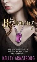Kelley Armstrong - The Reckoning: They Gave Chloe Saunders Her Power. Now They Want to Take it Away. Big Mistake... (Darkest Powers) - 9781841497129 - KRS0000995