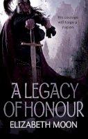 Elizabeth Moon - A Legacy of Honour: The Omnibus Edition - 9781841498539 - V9781841498539
