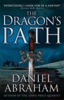 Abraham, Daniel - The Dragon's Path: Book One of The Dagger and the Coin - 9781841498881 - V9781841498881