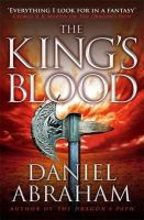 Abraham, Daniel - The King's Blood: The Dagger and the Coin: Book Two - 9781841498904 - V9781841498904