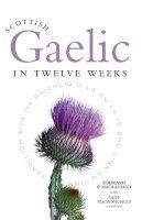 O Maolalaigh, Roibeard - Scottish Gaelic in Twelve Weeks - 9781841586434 - V9781841586434